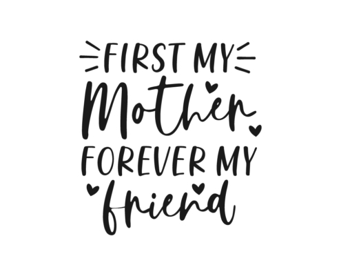First my Mother forever my friend Free SVG cut file