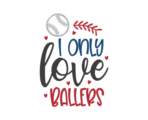 I only love ballers - Free Baseball quote SVG cut file