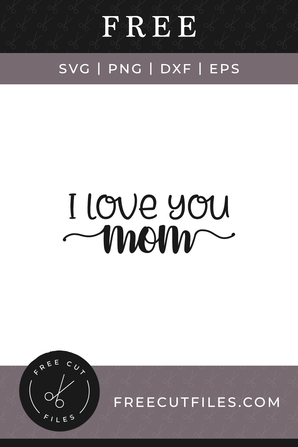 I love you Mom Free SVG cut file