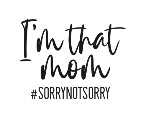 Free Mom SVG quote - I'm that mom #sorrynotsorry