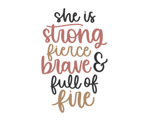 Free She is strong, fierce, brave & full of fire SVG